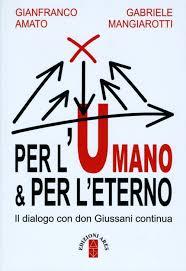 Per l'umano & per l'eterno. Il dialogo con don Giussani continua
